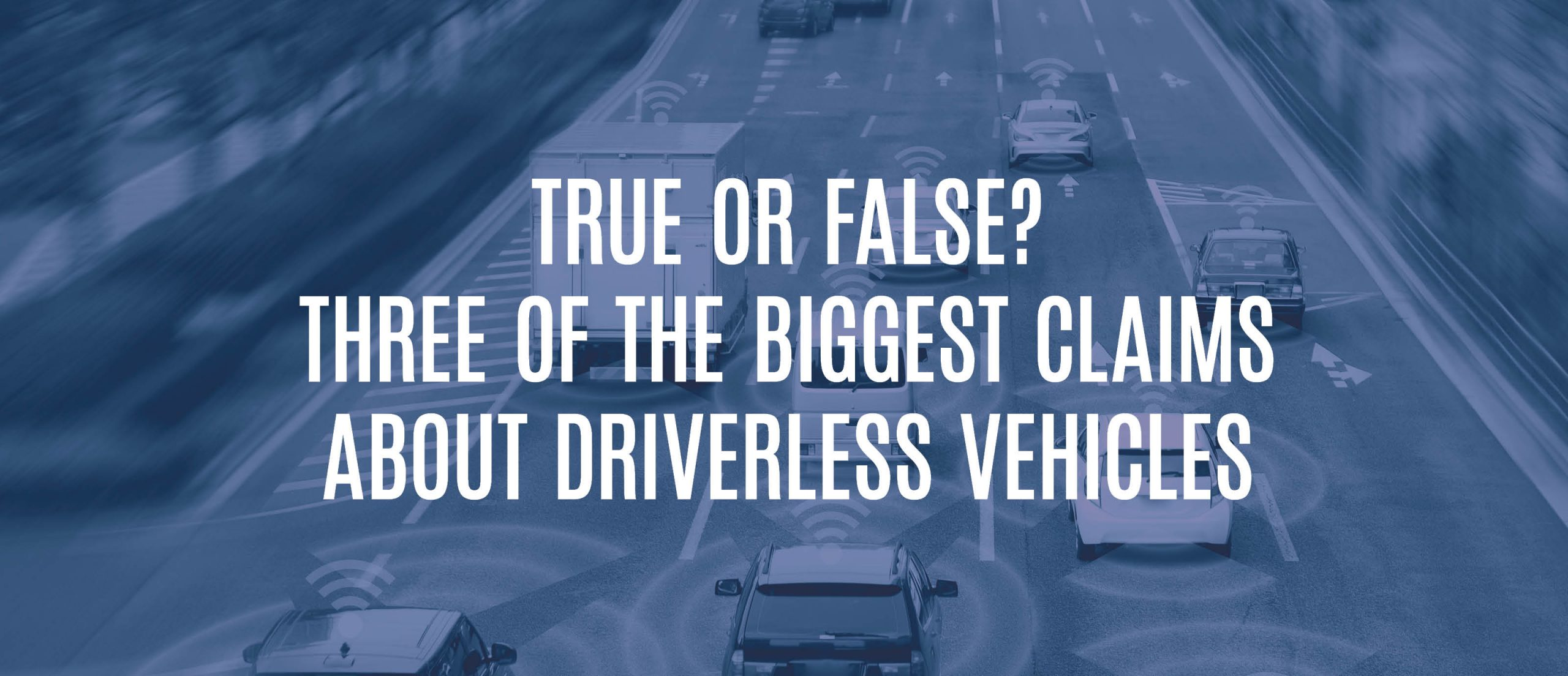 True or False? Three Of The Biggest Claims About Driverless Vehicles